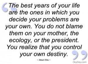 the-best-years-of-your-life-are-the-ones-albert-ellis